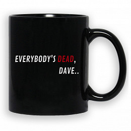 Everybody's dead, Dave..